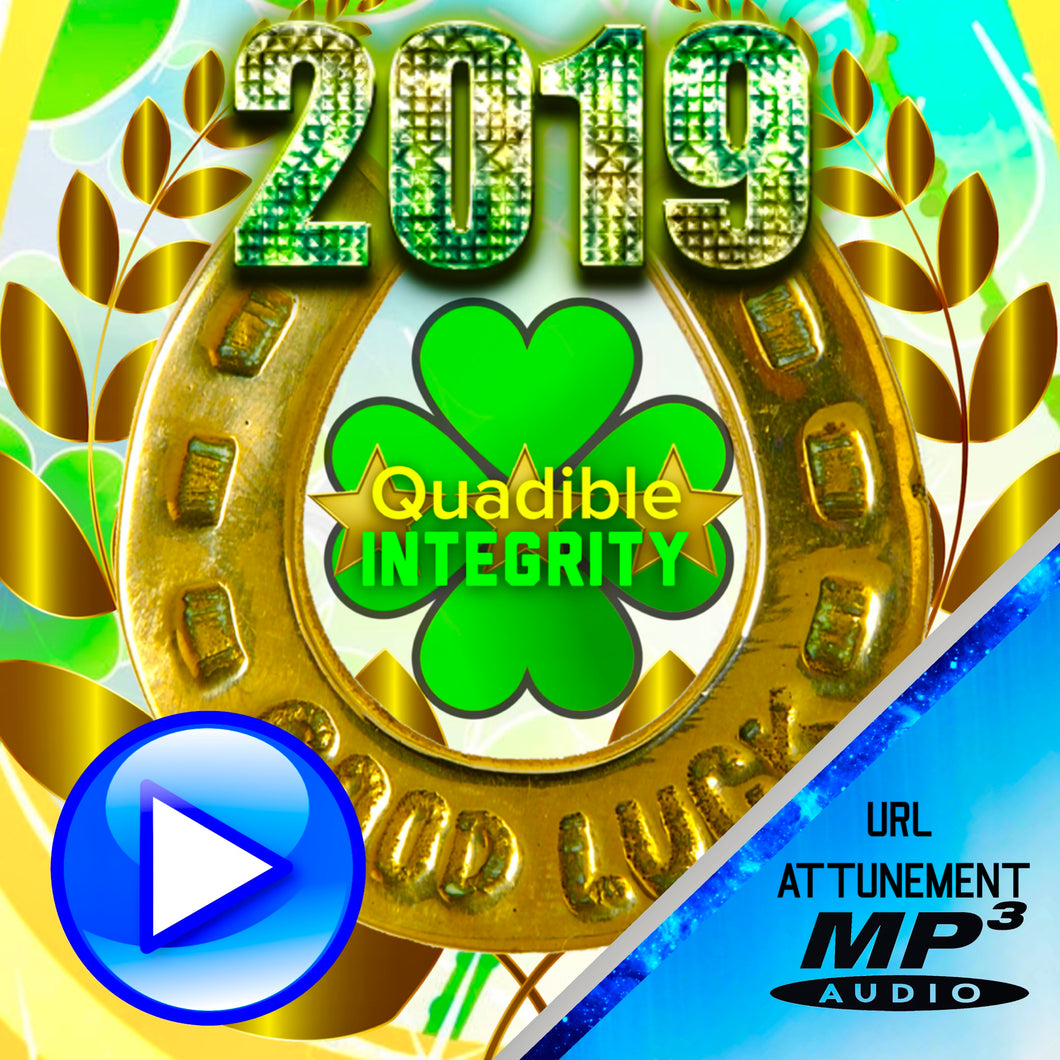 QUADIBLE INTEGRITY - 2019 GOOD LUCK CHARM - ATTUNED AUDIO FILE - DOWNLOAD MP3! - SPIRILUTION.COM