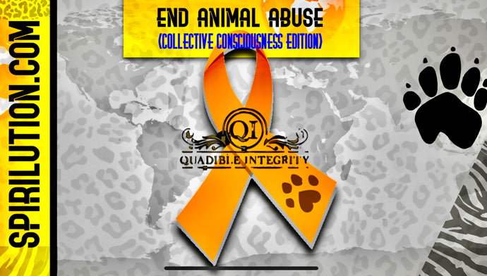 ★QUADIBLE INTEGRITY - END ANIMAL ABUSE / CRUELTY FORMULA ★ GLOBAL COLLECTIVE CONSCIOUSNESS EDITION - UNIVERSAL ATTUNEMENT **FREE DOWNLOAD** - SPIRILUTION.COM