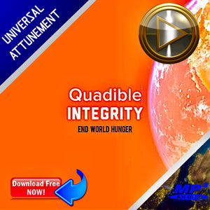 QUADIBLE INTEGRITY ★END WORLD HUNGER★ (GLOBAL  COLLECTIVE CONSCIOUSNESS EDITION) MASS MEDITATION! UNIVERSAL ATTUNEMENT - **FREE DOWNLOAD** -