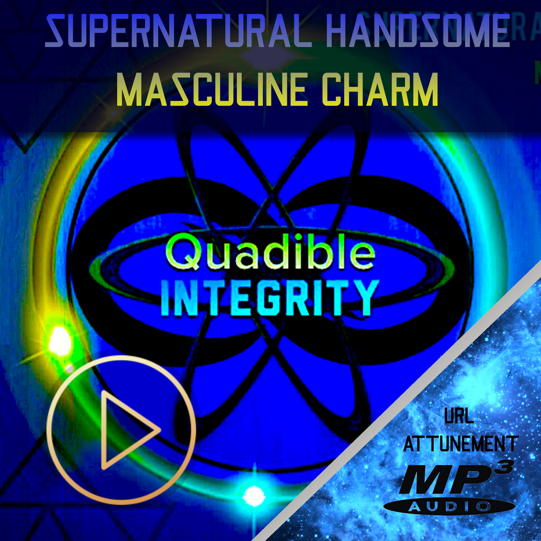 ★SUPERNATURALLY HANDSOME WITH MASCULINE CHARM★ QUADIBLE INTEGRITY - ATTUNED AUDIO MP3 - SPIRILUTION.COM