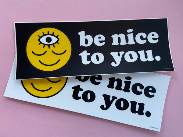 Be Nice To You. Bumper Sticker