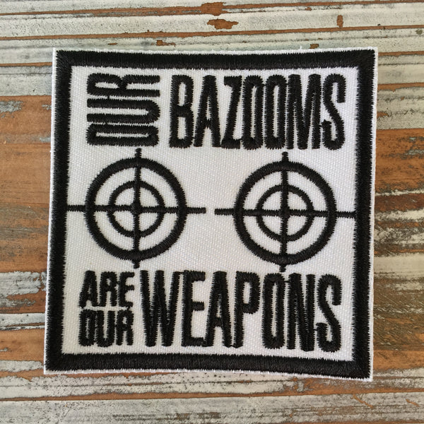 Our Bazooms Are Our Weapons Iron-On Patch