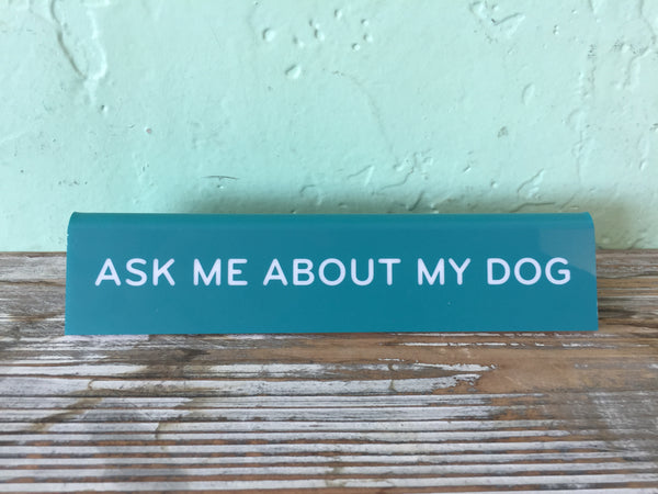 Ask Me About My Dog desk sign