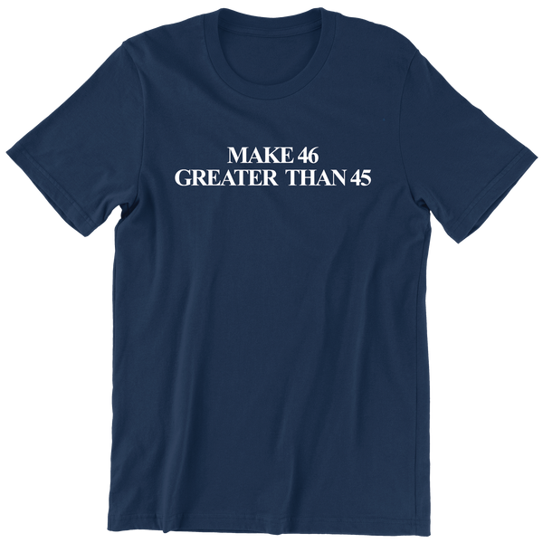 Make 46 Greater Than 45 T-Shirt