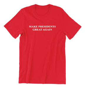 Make Presidents Great Again T-Shirt