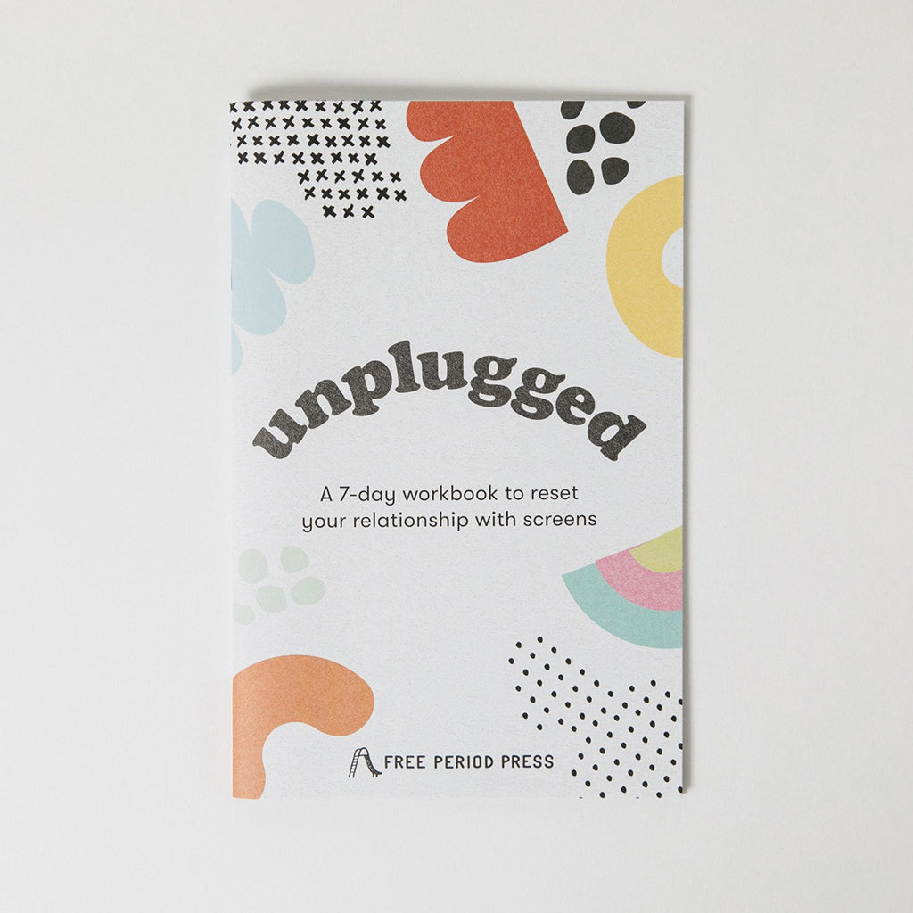 Unplugged: A Workbook to Reset Your Relationship w/ Screens