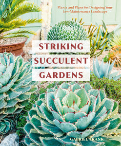 """Striking Succulent Gardens"" by Gabriel Frank"