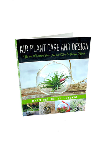 Air Plant Care and Design: Tips and Creative Ideas for the World's Easiest Plants by Ryan Lesseig & Meriel Lesseig