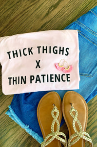 Thick Thighs X Thin Patience Tee