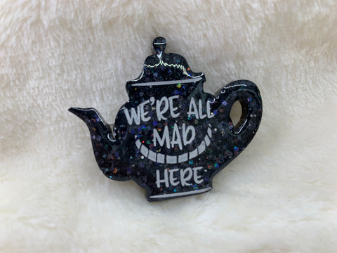 Teapot pin - We're all mad!!