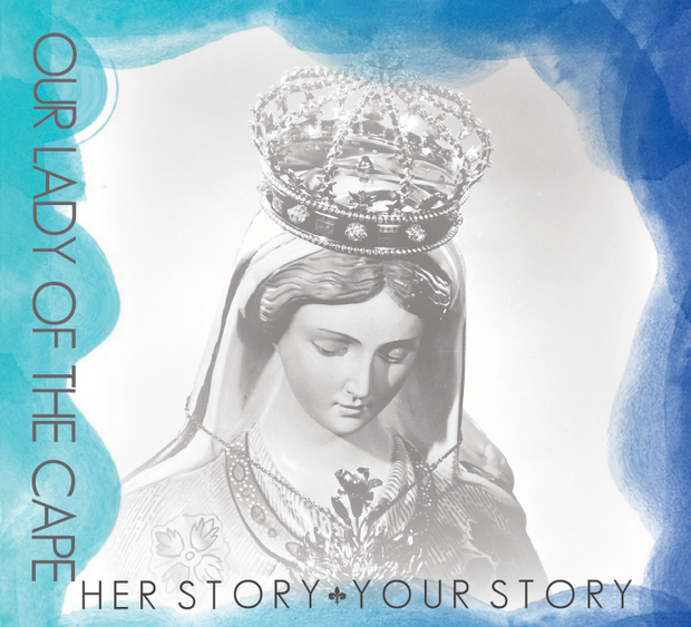 Our Lady of the Cape - Her Story, Your Story