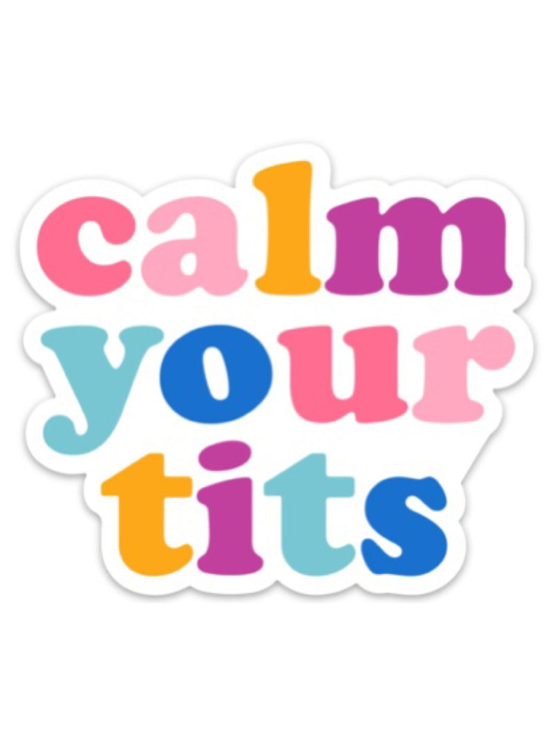 Calm Your Tits Vinyl Sticker