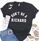 Don't Be a Richard Graphic Tee