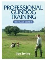 Joe Irving: Professional Gundog Training - The Trade Secret