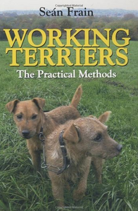 Seán Frain: The Working Terrier- The Practical Method