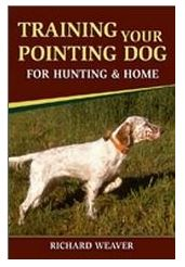 Richard Weaver: Training Your Pointing Dog