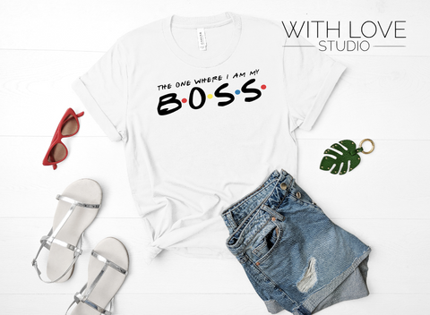 The One Where I Am The Boss | Friends inspired tee