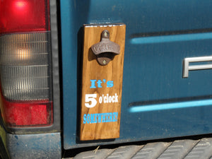 Magnetic Bottle Opener - 5 o'clock Somewhere - Catches the cap too! - Laser Engraved - Cutting Edge Lazer
