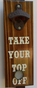 Magnetic Bottle Opener - Take Your Top Off - Catches the cap too! - Laser Engraved - Cutting Edge Lazer