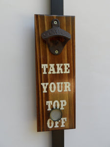"Magnetic Bottle Opener - Wood - ""Take Your Top Off"" - Engraved - Groomsman - Father's Day - Graduation Gift - Man Cave, Christmas - Cutting Edge Lazer"