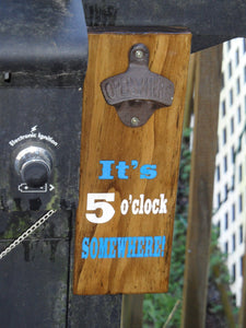 Magnetic Bottle Opener - Wooden - It's 5 o' clock SOMEWHERE -  Engraved - Groomsman gift - Father's Day gift - Graduation Gift - Man Cave - Cutting Edge Lazer