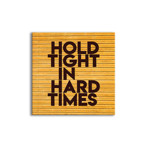 Hold Tight  In Hard Times | Seamless wall mount