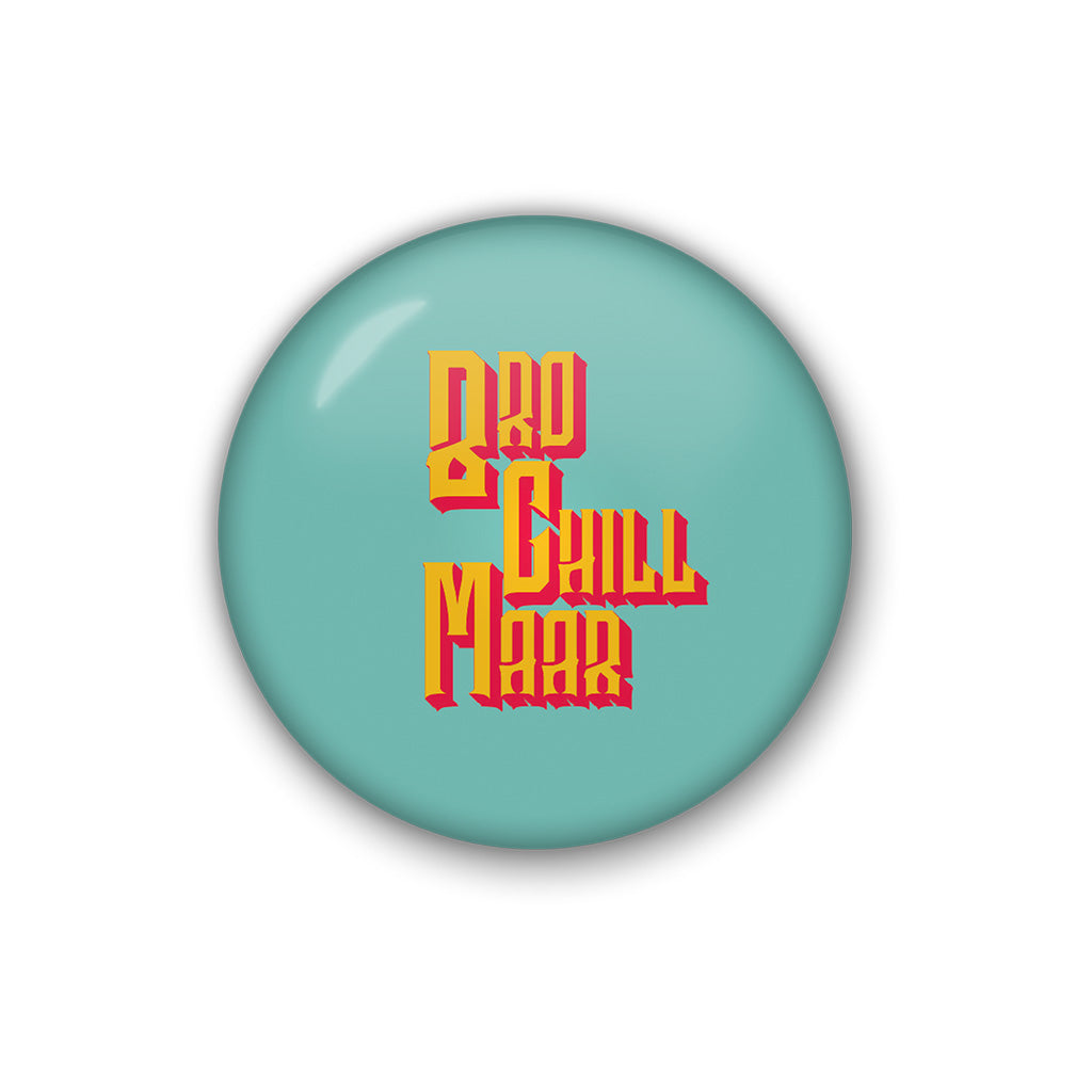 Bro Chill Maar | Badge