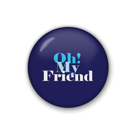 Oh My Friend | Badge