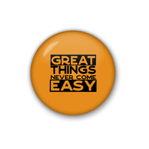 great things never come easy  | Badge