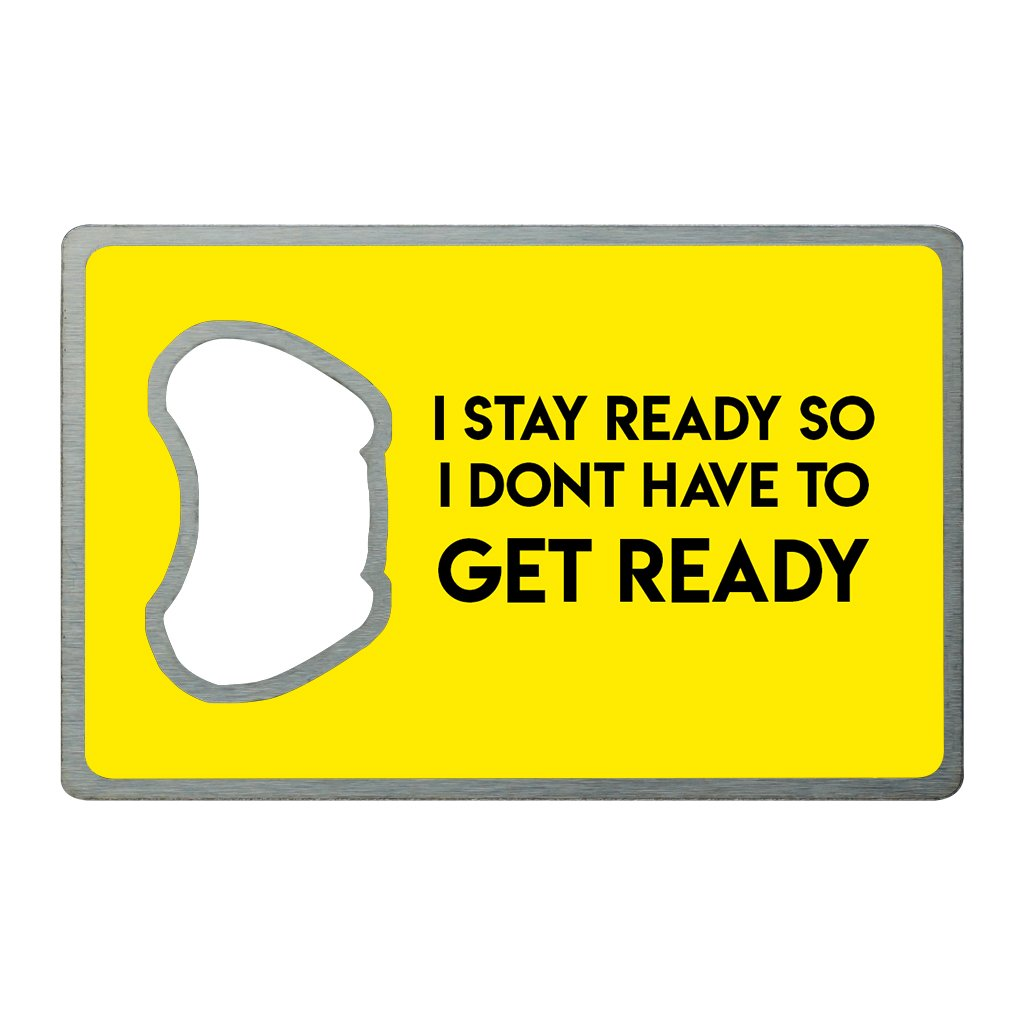 I Stay Ready | Card Bottle Opener