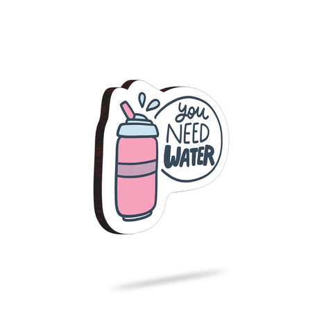 You Need Water | Trendy Fridge Magnet
