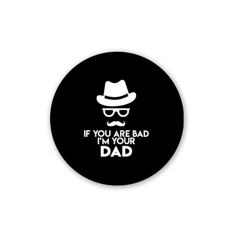 If you are bad I'm your dad | Pop Socket