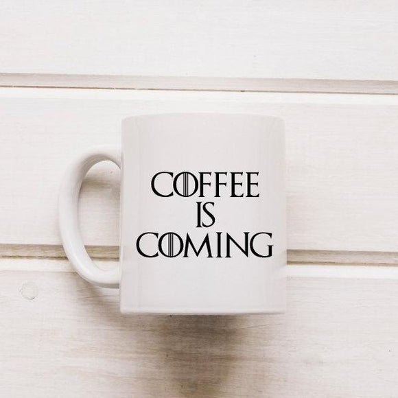 Coffee Is Coming GOT Mug - Quote My Gift