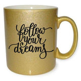Follow Your Dreams Gold Mug - Quote My Gift
