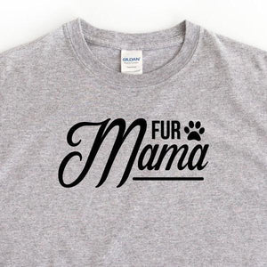 Fur Mama Funny Women's Dog T Shirt - Quote My Gift