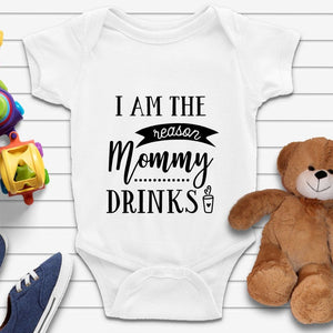 I Am The Reason Mommy Drinks Funny Baby Onesie - Quote My Gift