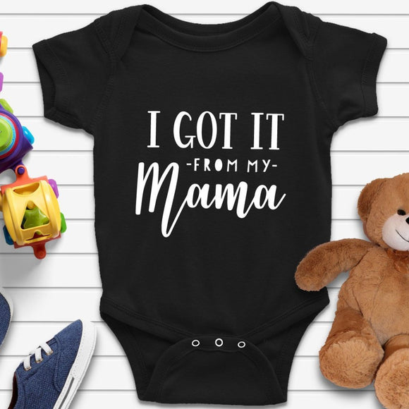 I Got It From My Mama Funny Baby Onesie - Quote My Gift
