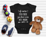 Of Course I'm Cute Funny Baby Quote Onesie - Quote My Gift