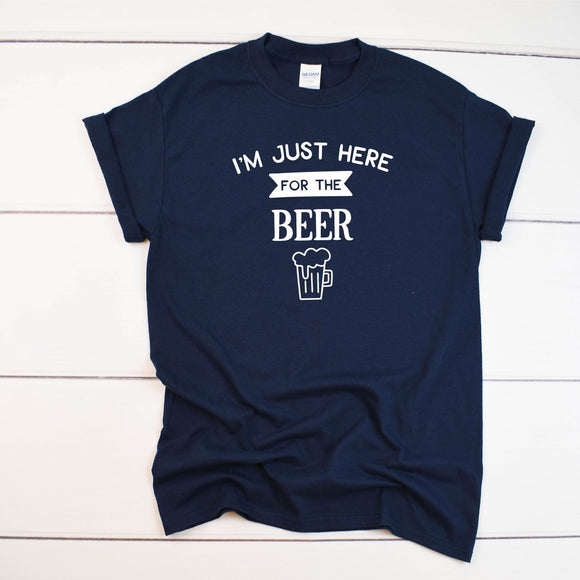 I'm Just Here For The Beer Funny T-Shirt - Quote My Gift