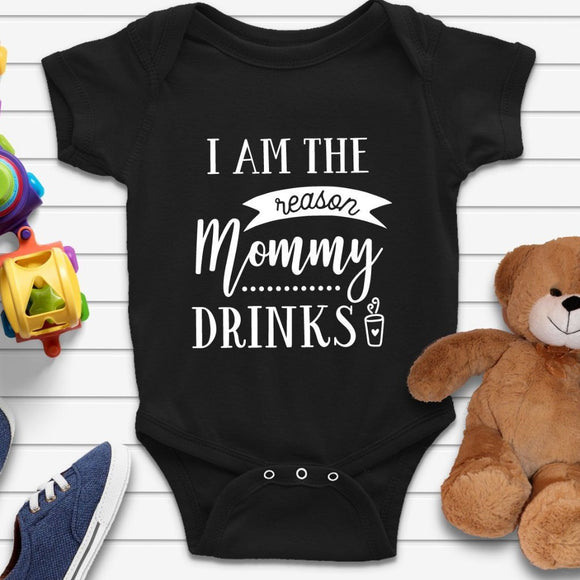 I Am The Rason Mommy Drinks Baby Onesie - Quote My Gift