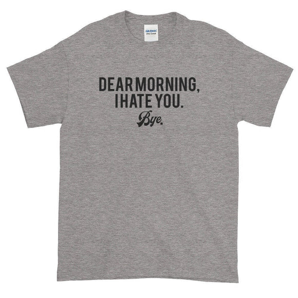 Dear Morning I Hate You Bye Funny T Shirt - Quote My Gift