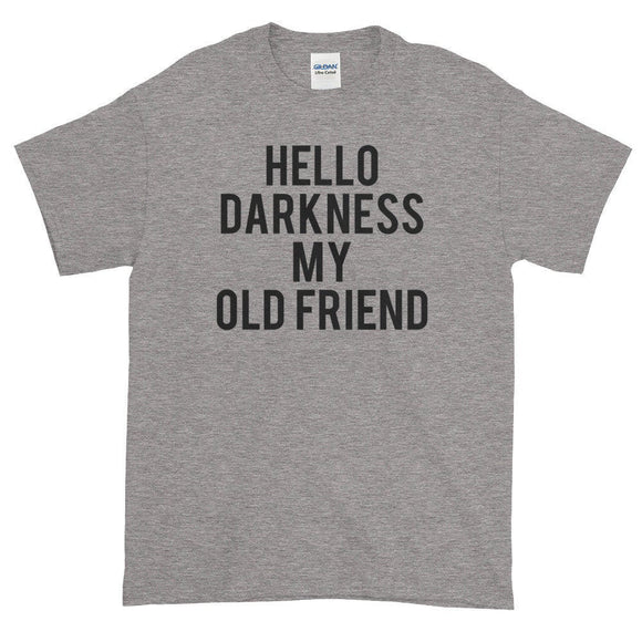 Hello Darkness My Old Friend Women's Funny Shirt - Quote My Gift