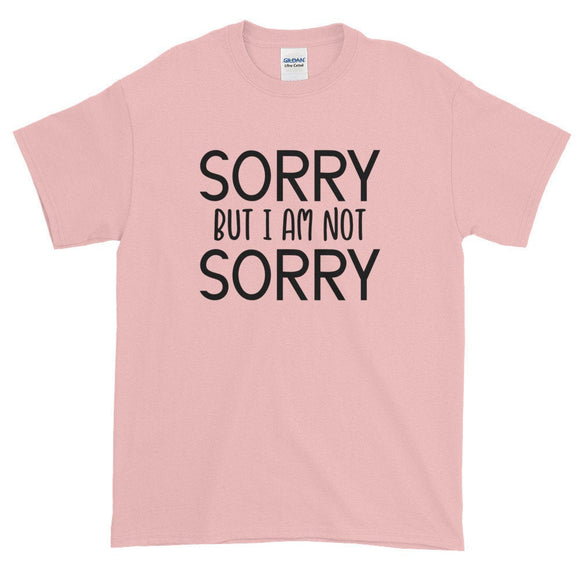 Sorry But I Am Not Sorry Women's T Shirt - Quote My Gift