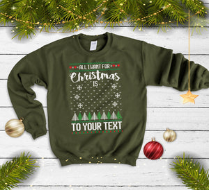 All I Want For Christmas Sweater Custom Sweatshirt - Quote My Gift