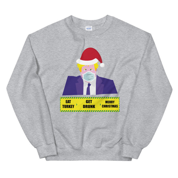 Eat Turkey Get Drunk Merry Christmas Boris Xmas Sweatshirt