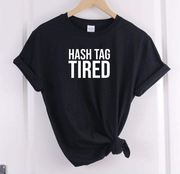 Hash Tag Tired Slogan Women's T-Shirt - Quote My Gift