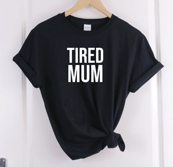 Tired Mum Slogan T-Shirt - Quote My Gift