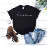 Be Kind Always Shirt T-Shirt - Quote My Gift
