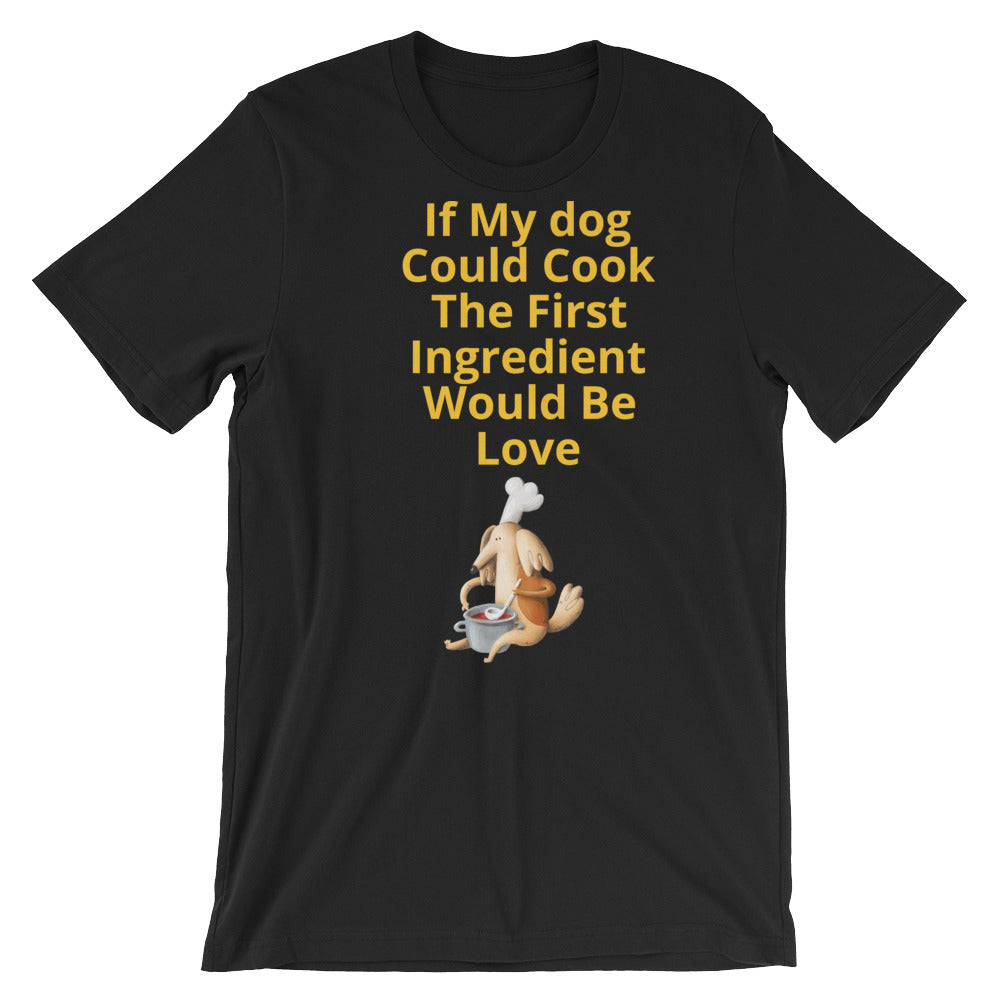 If My Dog Could Cook Black Short-Sleeve Unisex T-Shirt