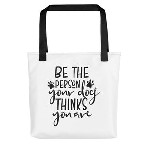 """Be The Person Your Dog Thinks You Are"" Tote bag"